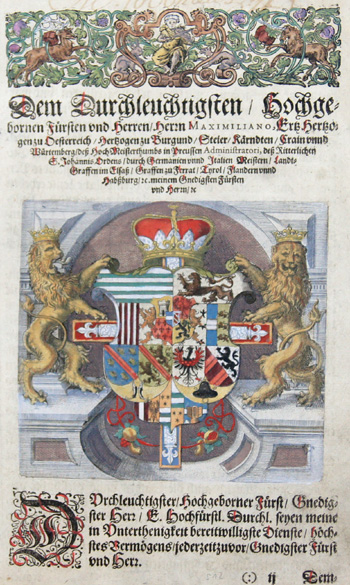 Anonymus  Dem durchläuchtigsten/Hochgebohrenen Fürsten und Herren/Herrn Maximiliano, Ertz Herzogen zu Oesterreich/ Herzogen zu Burgund/Steier/Kärntden/Krain….