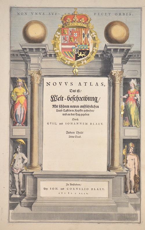 Blaeu Willem Janszoon Novus Atlas, das ist / Welt- beschreibung/ mit schönen neuen ausführlichen land-Taffeln in Kupfer gestochen und an den tag gegeben