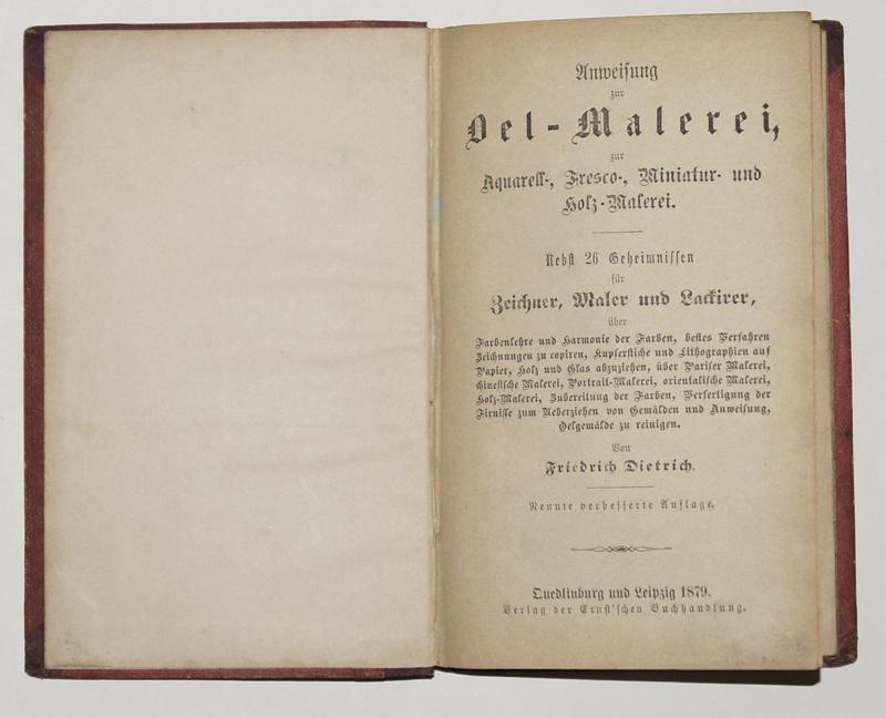 Dietrich F. Anweisung zur Oel-Malerei zur Aquarell-, Fresco-, Miniatur- und Holzmalerei nebst 26 Geheimnissen für Zeichner, Maler und Lakierer